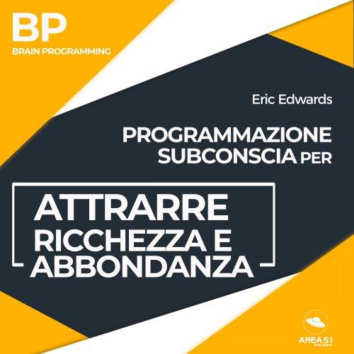 Programmazione Subconscia per Attrarre Ricchezza e Abbondanza (Audiolibro Mp3)