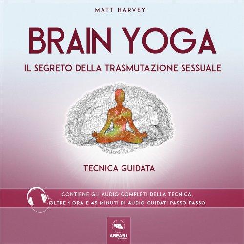 Brain Yoga - Il Segreto della Trasmutazione Sessuale (Audiocorso mp3)