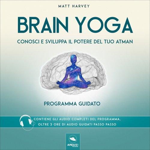 Brain Yoga - Conosci e Sviluppa il Potere del Tuo Atman (Audiocorso Mp3)