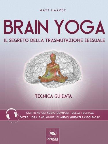 Brain Yoga - Il Segreto della Trasmutazione Sessuale (eBook)