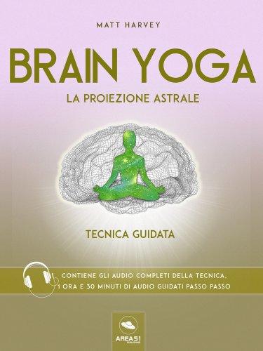 Brain Yoga - La Proiezione Astrale (eBook)