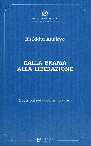 Escursioni nel Buddhismo Antico Vol. 1: dalla Brama alla Liberazione