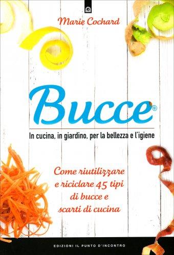Bucce - In Cucina, in Giardino, per la Bellezza e l'Igiene