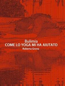 Bulimia: Come lo Yoga Mi Ha Aiutato (eBook)
