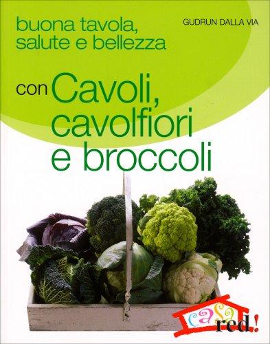 Buona Tavola, Salute e Bellezza con Cavoli Cavolfiori e Broccoli