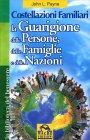 Costellazioni Familiari - La Guarigione delle Persone, delle Famiglie e delle Nazioni