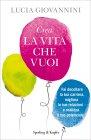 Crea la Vita che Vuoi Lucia Giovannini