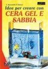 Idee per Creare con Cera, Gel e Sabbia