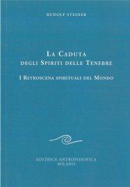 LA CADUTA DEGLI SPIRITI DELLE TENEBRE I retroscena spirituali del mondo - Nuova edizione di Rudolf Steiner