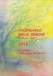 CALENDARIO DELLE SEMINE 2018 Allegato al libro, quest'anno c'è anche il calendario da parete! di Maria Thun