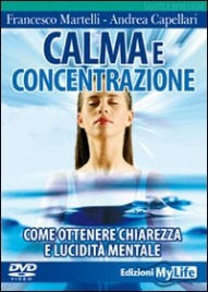 CALMA E CONCENTRAZIONE (VIDEOCORSO DVD) Come ottenere chiarezza e lucidità mentale