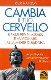 CAMBIA IL TUO CERVELLO 5 passi per rilassarsi e avvicinarsi alla mente di buddha di Rick Hanson