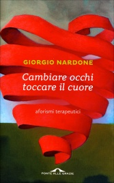 CAMBIARE OCCHI TOCCARE IL CUORE Aforismi terapeutici di Giorgio Nardone