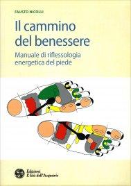 IL CAMMINO DEL BENESSERE Manuale di riflessologia energetica del piede di Fausto Nicolli