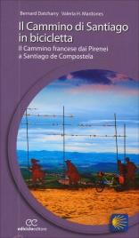 IL CAMMINO DI SANTIAGO IN BICICLETTA Il cammino francese dai Pirenei a Santiago de Compostela di Bernard Datcharry, Valeria H. Mardones