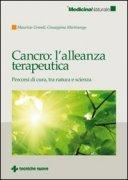 CANCRO: L'ALLEANZA TERAPEUTICA Percorsi di cura tra natura e scienza di Maurizio Grandi, Giuseppina Martinengo
