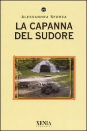 LA CAPANNA DEL SUDORE di Alessandra Sforza