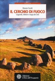 IL CERCHIO DI FUOCO Leggende, folklore e magia dei celti di Devon Scott