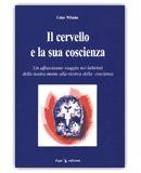 IL CERVELLO E LA SUA COSCIENZA Un affascinante viaggio nei labirinti della nostra mente alla ricerca della coscienza di Lino Missio