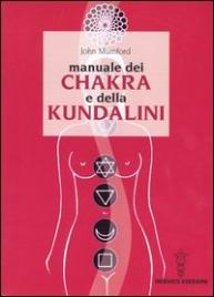 MANUALE DEI CHAKRA E DELLA KUNDALINI di John Mumford