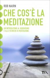 CHE COS'E' LA MEDITAZIONE Introduzione al buddismo e alle tecniche di meditazione di Rob Nairn