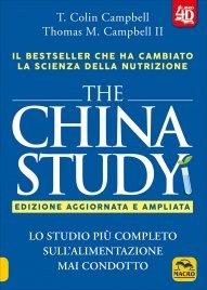 THE CHINA STUDY Lo studio più completo sull'alimentazione mai condotto finora - Sorprendenti implicazioni per la dieta, la perdita di peso e la salute a lungo termine di T. Colin Campbell, Thomas M. Campbell