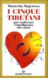 I CINQUE TIBETANI. PER REALIZZARE L'INTELLIGENZA DEL CUORE di Maruscha Magyarosy