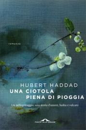 UNA CIOTOLA PIENA DI PIOGGIA di Hubert Haddad