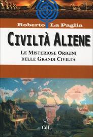 CIVILTà ALIENE Le misteriose origini delle grandi civiltà di Roberto La Paglia
