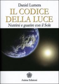 IL CODICE DELLA LUCE Nutrirsi e guarire con il sole di Daniel Lumera