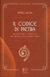 IL CODICE DI PIETRA Architetture a tumulo e riti arcaici della Madre Terra di Piero Aloia