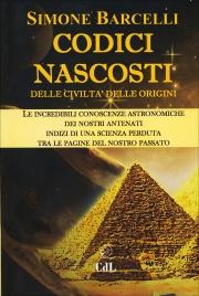 CODICI NASCOSTI DELLE CIVILTà DELLE ORIGINI Le incredibili conoscenze astronomiche dei nostri antenati indizi di una scienza perduta tra le pagine del nostro passato di Simone Barcelli