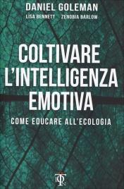 COLTIVARE L'INTELLIGENZA EMOTIVA Come educare all'ecologia di Daniel Goleman