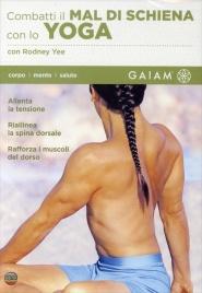 COMBATTI IL MAL DI SCHIENA CON LO YOGA Allenta la tensione, riallinea la spina dorsale, rafforza i muscoli del dorso di Rodney Yee