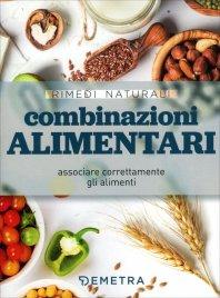 COMBINAZIONI ALIMENTARI Associare correttamente gli alimenti di Autori Vari