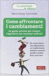 COME AFFRONTARE I CAMBIAMENTI La guida pratica per trovare l'equilibrio nei momenti difficili di Maria Grazia Tumminello