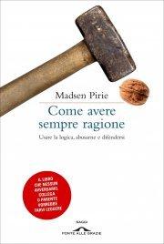 COME AVERE SEMPRE RAGIONE (EBOOK) Usare la logica, abusarne e difendersi di Madsen Pirie