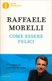 COME ESSERE FELICI Un traguardo a portata di mano di Raffaele Morelli