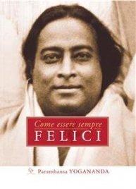 COME ESSERE SEMPRE FELICI (EBOOK) di Paramhansa Yogananda