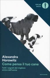 COME PENSA IL TUO CANE Tutti i segreti del migliore amico dell'uomo di Alexandra Horowitz