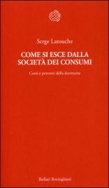 COME SI ESCE DALLA SOCIETà DEI CONSUMI di Serge Latouche