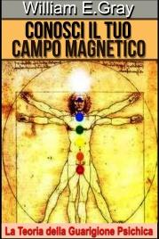 CONOSCI IL TUO CAMPO MAGNETICO (EBOOK) La Teoria della Guarigione Psichica di William E. Gray