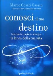CONOSCI IL TUO DESTINO Interpreta, capisci e disegna la linea della tua vita di Marco Cesati Cassin