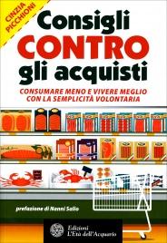CONSIGLI CONTRO GLI ACQUISTI Consumare meno e vivere meglio con la semplicità volontaria di Cinzia Picchioni
