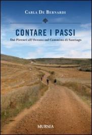CONTARE I PASSI Dai Pirenei all'Oceano sul cammino di Santiago di Carla De Bernardi