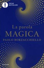 LA PAROLA MAGICA Il primo libro che ti cambia mentre lo leggi con il potere dell'intelligenza linguistica di Paolo Borzacchiello