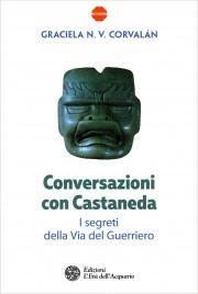 CONVERSAZIONI CON CASTANEDA I segreti della Via del Guerriero di Garciela N.V. Corvalan