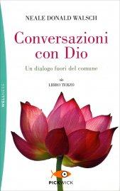 CONVERSAZIONI CON DIO - LIBRO TERZO Un dialogo fuori dal comune di Neale Donald Walsch