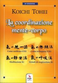 LA COORDINAZIONE MENTE-CORPO di Koichi Tohei