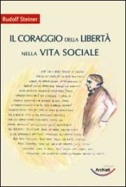 IL CORAGGIO DELLA LIBERTà NELLA VITA SOCIALE Nuova edizione di Rudolf Steiner